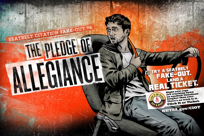 Seatbelt Citation Fake-Out #6. The Pledge of Allegiance. Try a seatbelt fake-out. Land a real ticket. NHTSA.gov/CIOT
