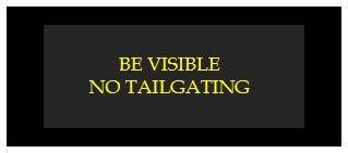 be visible no tailgating