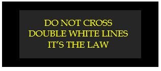 do not cross double white lines its the law