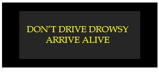 don't drive drowsy arrive alive