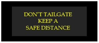 don't tailgate keep a safe distance