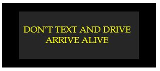 don't text and drive arrive alive