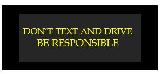 don't text and drive be responsible