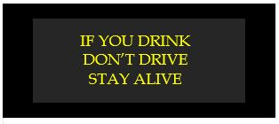 if you drink don't drive stay alive