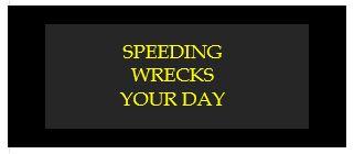 speeding wrecks your day