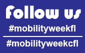 Follow us at #MobilityWeekFL or #MobilityWeekcfl